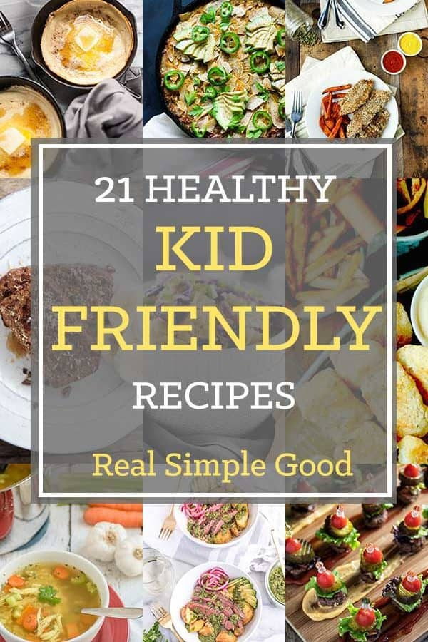 21 Healthy Kid Friendly Recipes