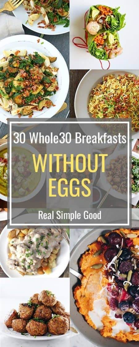 Need some egg-free whole30 breakfast options? Here are 30 whole30 breakfasts without eggs. Delicious Whole30 breakfasts, all without eggs. Scrambles, hash, porridge, breakfast bowls, salads, wraps, soups and noodles to keep your egg-free whole30 interesting! | realsimplegood.com