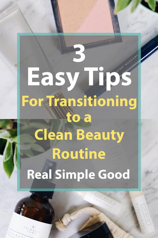 3 Easy Tips For Transitioning To A Clean Beauty Routine