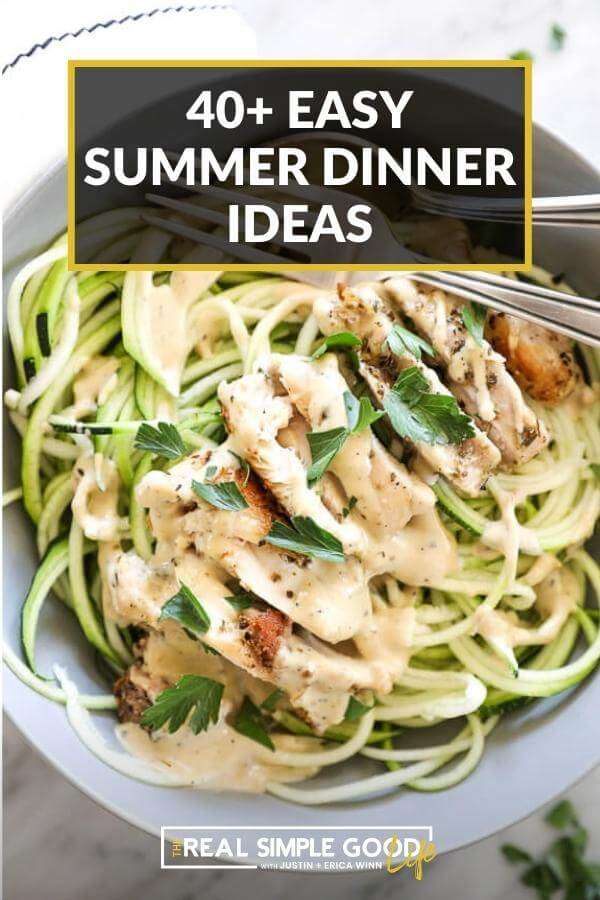 Overhead shot of chicken alfredo over zoodles with text at top of 40+ easy summer dinner ideas