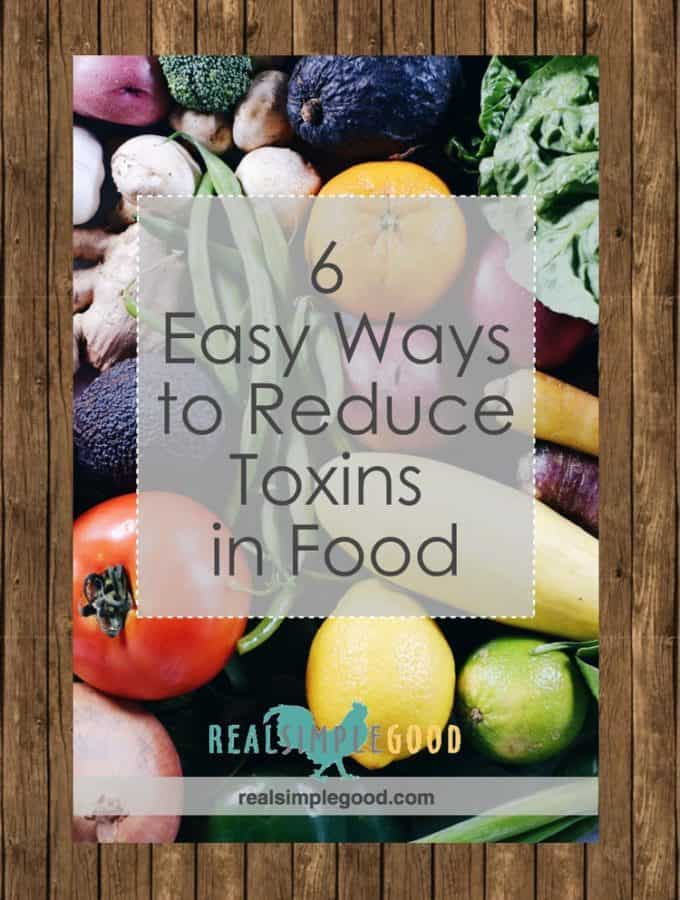 6 Easy Ways To Reduce Toxins In Your Food