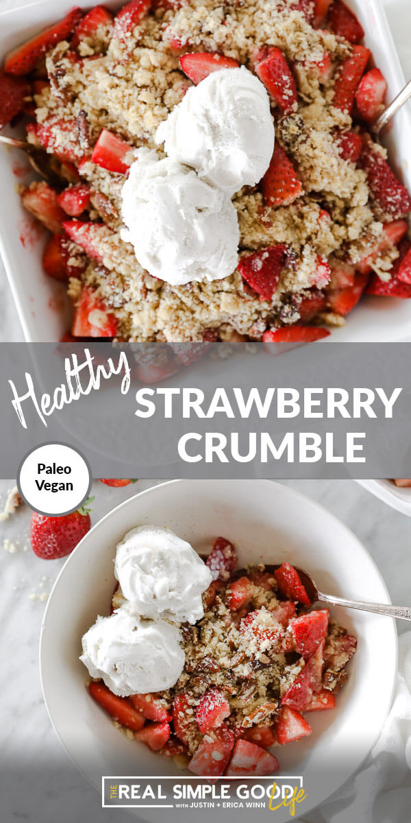 "Vertical split image with text overlay in the middle that says ""Healthy Strawberry Crumble - Paleo + Vegan"". Top image of crumble in baking dish with two scoops of ice cream on top and bottom image served up in a bowl with ice cream on top."