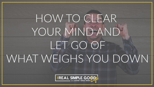 """Justin Winn feeling frazzled and crazy with text overlay that says, """"how to clear your mind and let go of what weighs you down""""."""