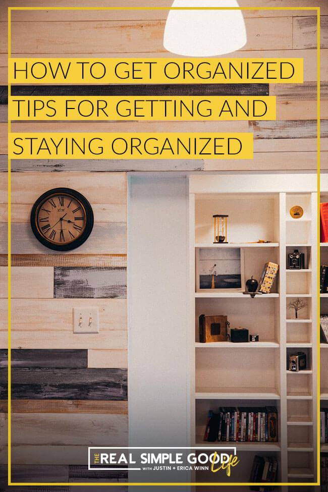 Image of organized bookshelf and wall with text overlay of How to Get Organized - Tips for Getting and Staying Organized