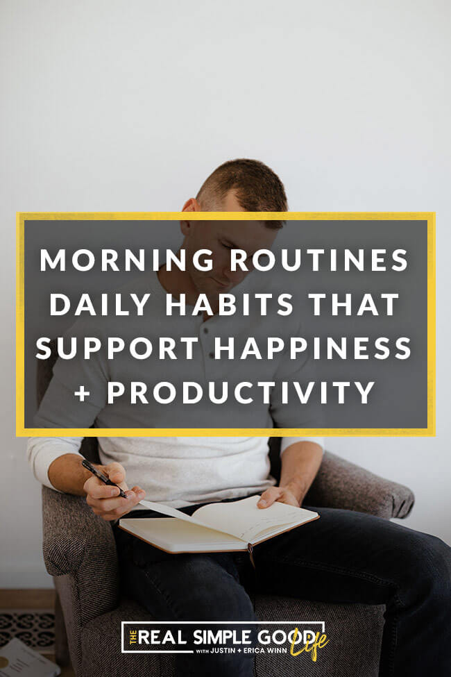 Justin Winn journaling in a chair with text overlay that says Morning Routines Daily Habits That Support Happiness + Productivity.