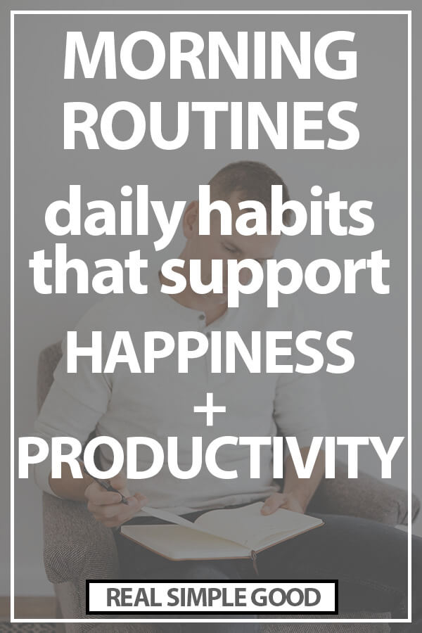 Image of man sitting in chair with journal. Text overlay of Morning routines daily habits that support happiness and productivity