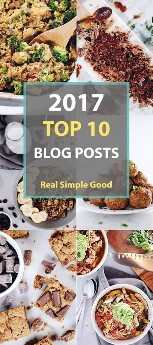 Didn't get a chance to check out everything we posted this year? No problem. Here's a list of our top 10 blog posts from 2017.  #paleo #recipes | realsimplegood.com
